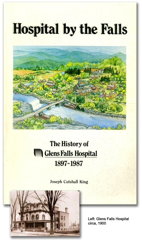 Hospital by the Falls - The History of Glens Falls Hopsital 1897 - 1987 Joseph Cutshall King